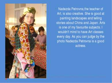 Nadezda Petrovna,the teacher of Art, is also creative. She is good at paintin...
