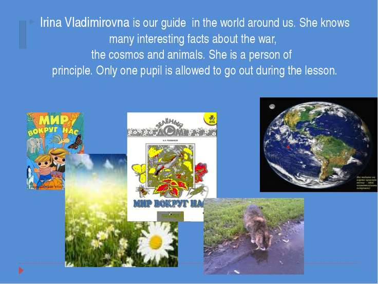 Irina Vladimirovna is our guide in the world around us. She knows many intere...