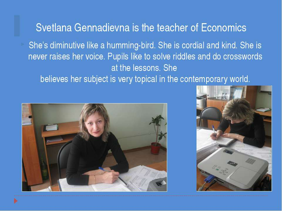 Svetlana Gennadievna is the teacher of Economics She's diminutive like a humm...