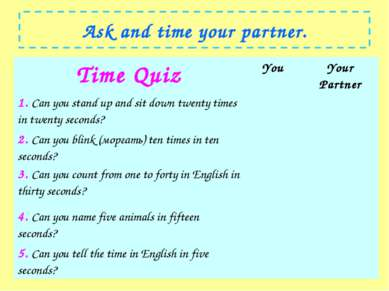 Ask and time your partner. Time Quiz You Your Partner 1. Can you stand up and...