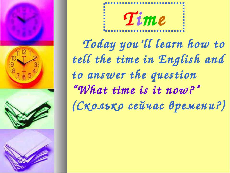 Time Today you'll learn how to tell the time in English and to answer the que...