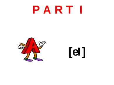 P A R T I [eI]