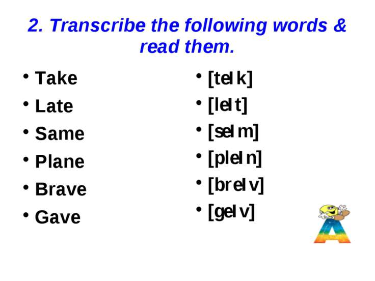 2. Transcribe the following words & read them. Take Late Same Plane Brave Gav...