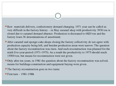 Raw materials delivery, confectionery demand changing. 1971 year can be calle...