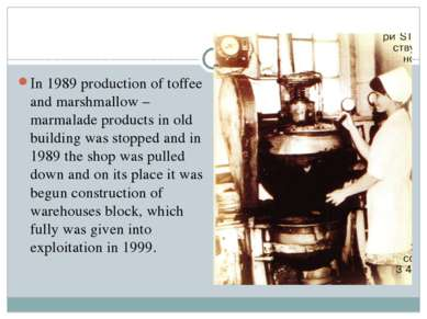 In 1989 production of toffee and marshmallow – marmalade products in old buil...