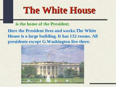 The White House is the home of the President. Here the President lives and wo...