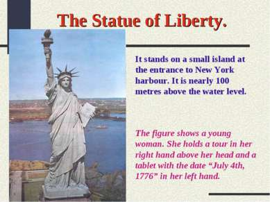 The Statue of Liberty. It stands on a small island at the entrance to New Yor...