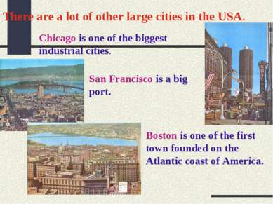 There are a lot of other large cities in the USA. Chicago is one of the bigge...