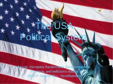 The USA Political System Автор: Катаева Валентина Валентиновна Учитель англий...