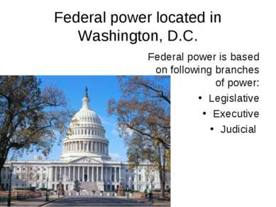 Federal power located in Washington, D.C. Federal power is based on following...