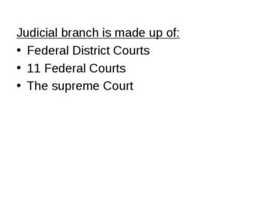 Judicial branch is made up of: Federal District Courts 11 Federal Courts The ...