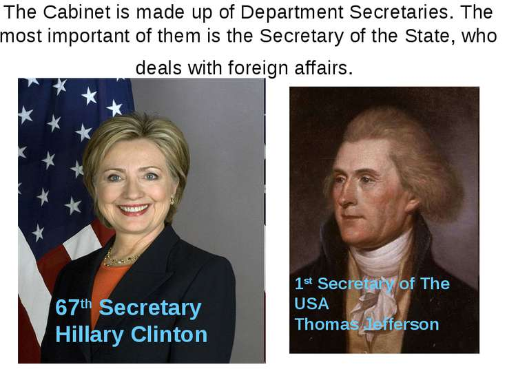 The Cabinet is made up of Department Secretaries. The most important of them ...