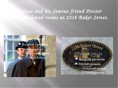 Holmes and his famous friend Doctor Watson shared rooms at 221b Baker Street.