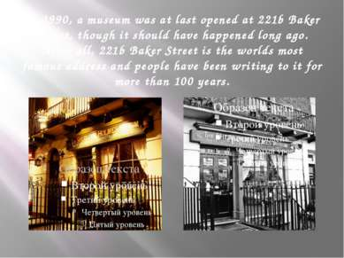 In 1990, a museum was at last opened at 221b Baker Street, though it should h...