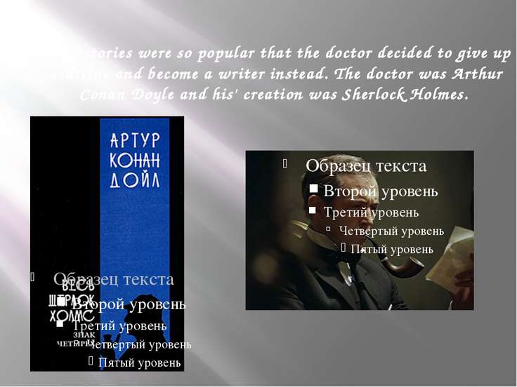 These stories were so popular that the doctor decided to give up medicine and...