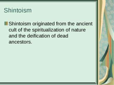 Shintoism Shintoism originated from the ancient cult of the spiritualization ...