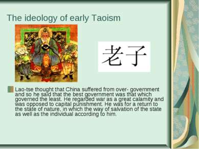 The ideology of early Taoism Lao-tse thought that China suffered from over- g...