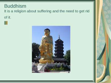 Buddhism It is a religion about suffering and the need to get rid of it.
