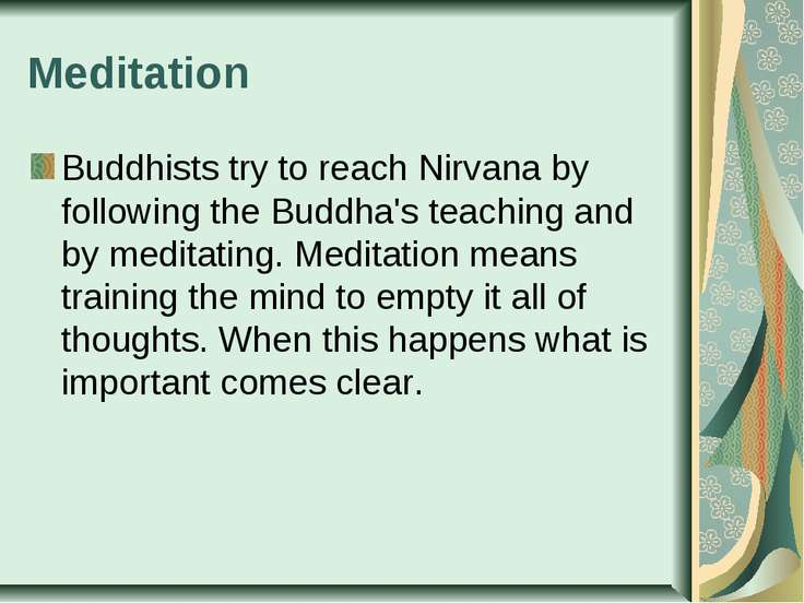 Meditation Buddhists try to reach Nirvana by following the Buddha's teaching ...