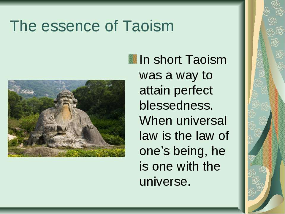 The essence of Taoism In short Taoism was a way to attain perfect blessedness...