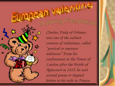 Charles, Duke of Orleans, was one of the earliest creators of valentines, cal...