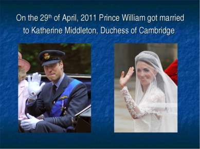 On the 29th of April, 2011 Prince William got married to Katherine Middleton,...