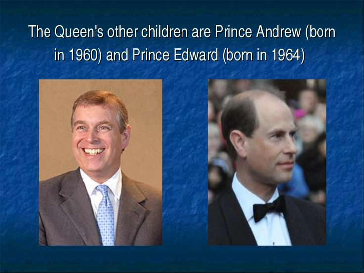 The Queen's other children are Prince Andrew (born in 1960) and Prince Edward...