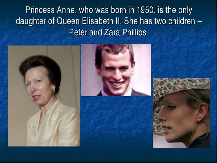 Princess Anne, who was born in 1950, is the only daughter of Queen Elisabeth ...