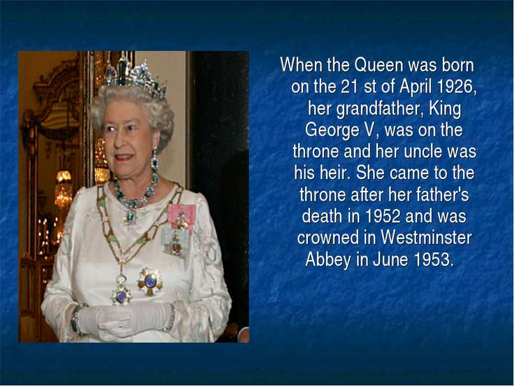 When the Queen was born on the 21 st of April 1926, her grandfather, King Geo...