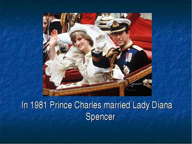 In 1981 Prince Charles married Lady Diana Spencer