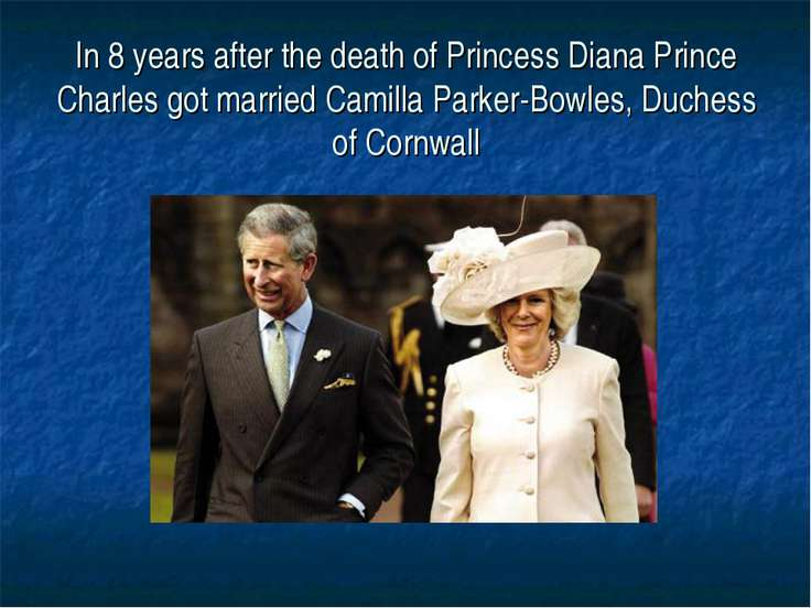 In 8 years after the death of Princess Diana Prince Charles got married Camil...