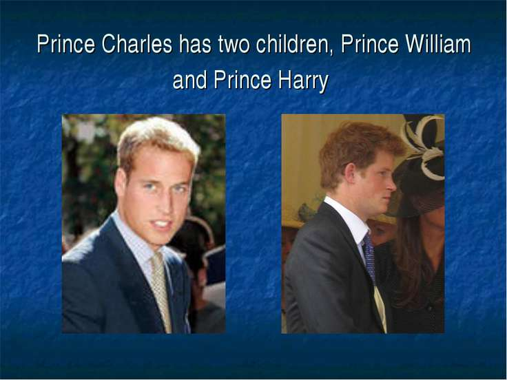 Prince Charles has two children, Prince William and Prince Harry