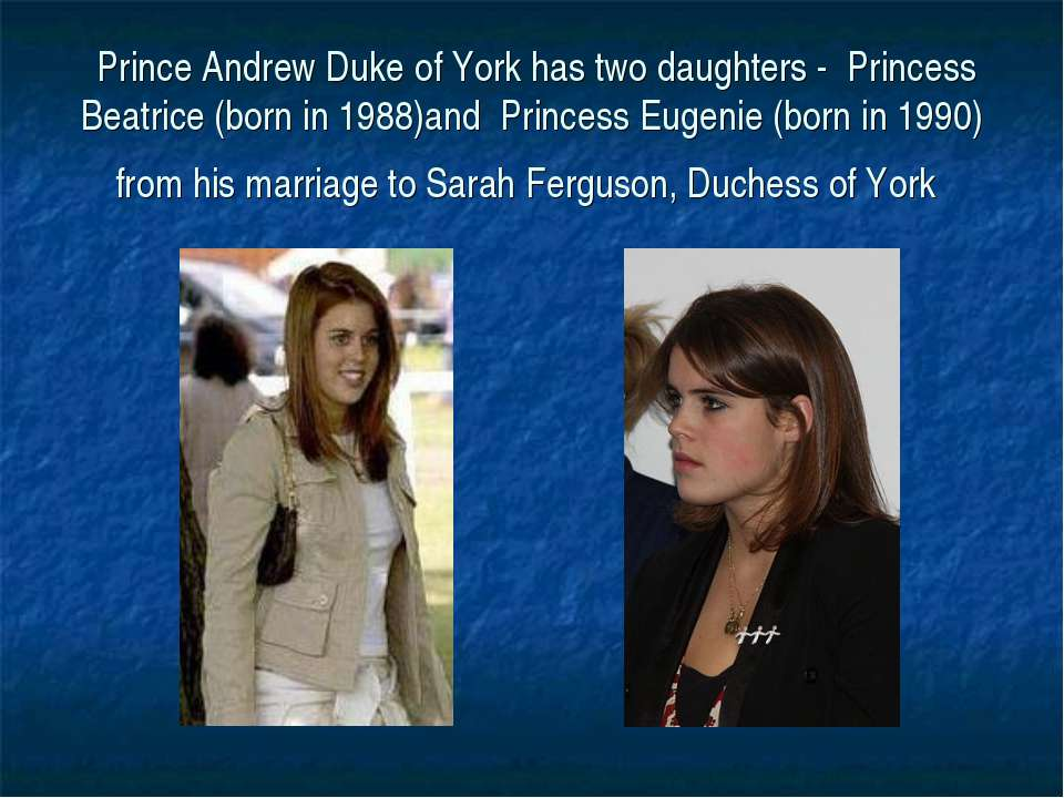 Prince Andrew Duke of York has two daughters -  Princess Beatrice (born in 1...