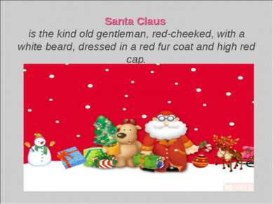 Santa Claus is the kind old gentleman, red-cheeked, with a white beard, dress...