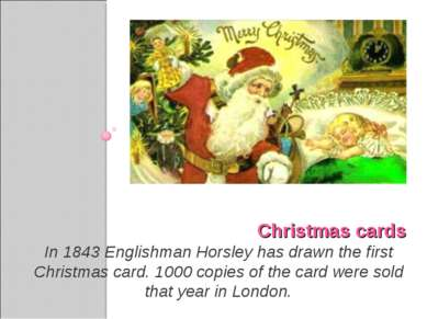 Christmas cards In 1843 Englishman Horsley has drawn the first Christmas card...