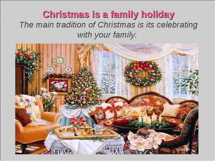 Christmas is a family holiday The main tradition of Christmas is its celebrat...