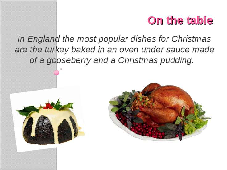 On the table In England the most popular dishes for Christmas are the turkey ...