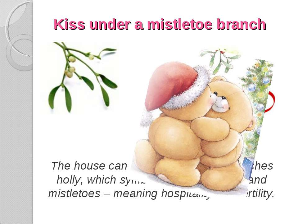 Kiss under a mistletoe branch The house can be decorated with branches holly,...