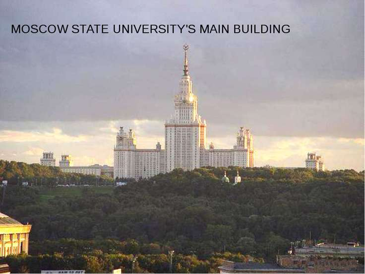 MOSCOW STATE UNIVERSITY'S MAIN BUILDING