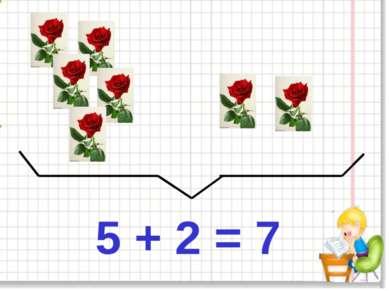 5 + 2 = 7
