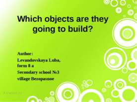 Which objects are they going to build?