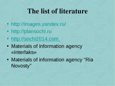 The list of literature http://images.yandex.ru/ http://plansochi.ru http://so...