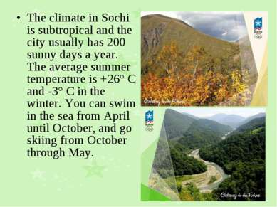 The climate in Sochi is subtropical and the city usually has 200 sunny days a...
