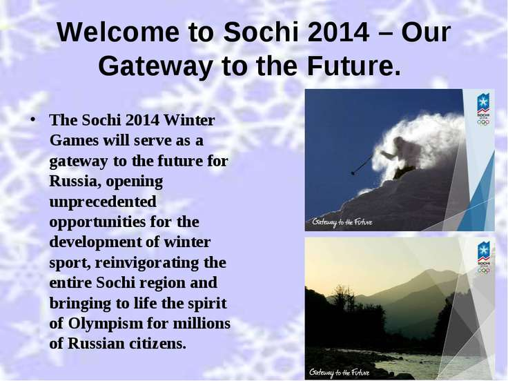 Welcome to Sochi 2014 – Our Gateway to the Future. The Sochi 2014 Winter Game...