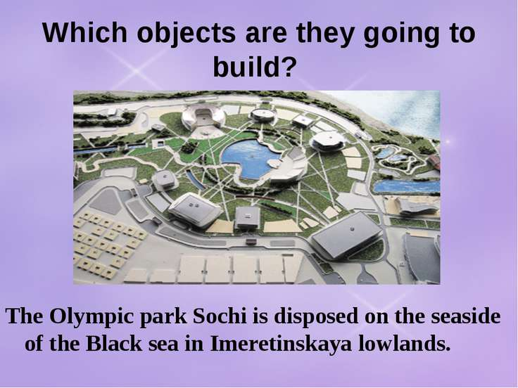Which objects are they going to build? The Olympic park Sochi is disposed on ...