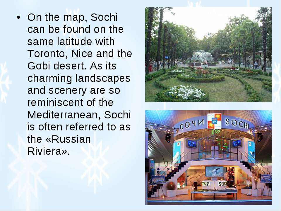 On the map, Sochi can be found on the same latitude with Toronto, Nice and th...
