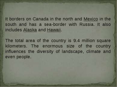 It borders on Canada in the north and Mexico in the south and has a sea-borde...