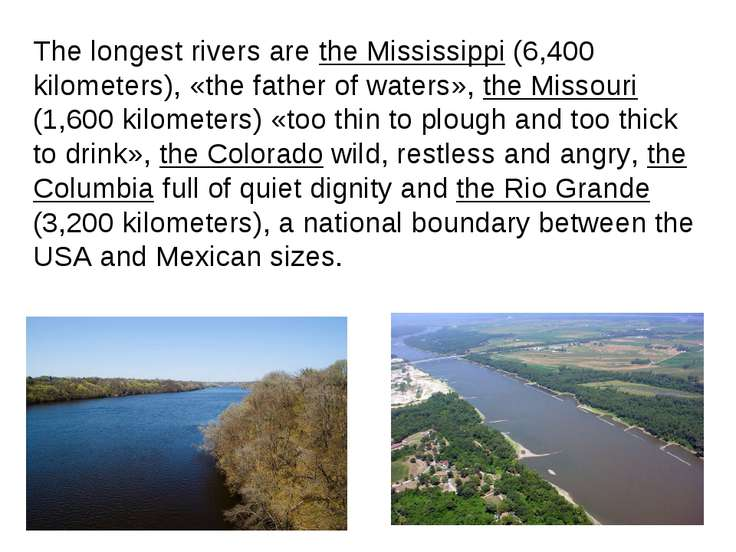The longest rivers are the Mississippi (6,400 kilometers), «the father of wat...