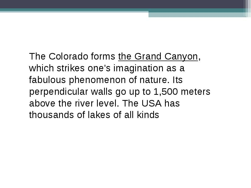 The Colorado forms the Grand Canyon, which strikes one's imagination as a fab...