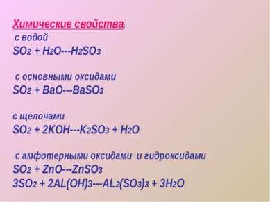 Химические свойства: с водой SO2 + H2O---H2SO3 с основными оксидами SO2 + BaO...